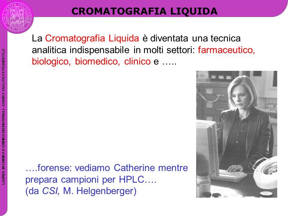 LAUREA IN CHIMICA E CHIMICA DEI MATERIALI - CHIMICA ANALITICA STRUMENTALE CROMATOGRAFIA LIQUIDA ….forense: vediamo Catherine mentre prepara campioni p