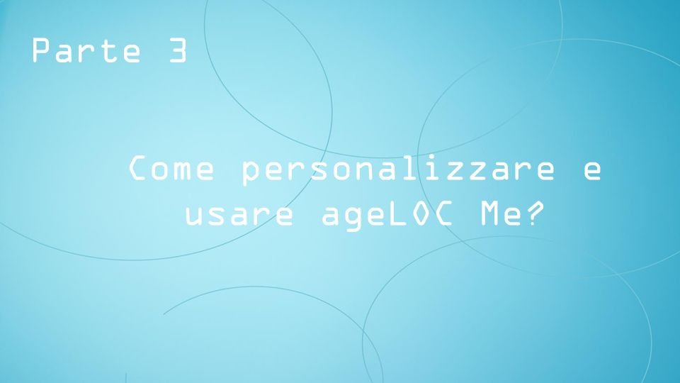 Come personalizzare e usare ageLOC Me? Parte 3