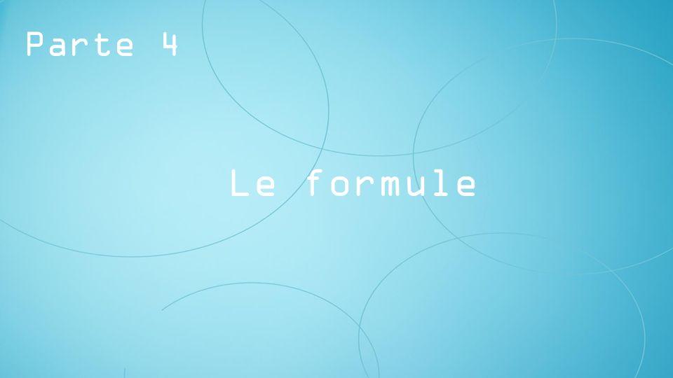 Le formule Parte 4