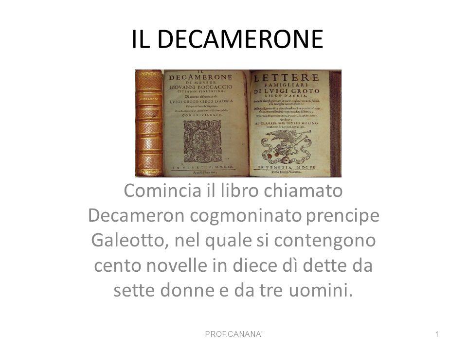 IL DECAMERONE Comincia il libro chiamato Decameron cogmoninato prencipe Galeotto, nel quale si contengono cento novelle in diece dì dette da sette don