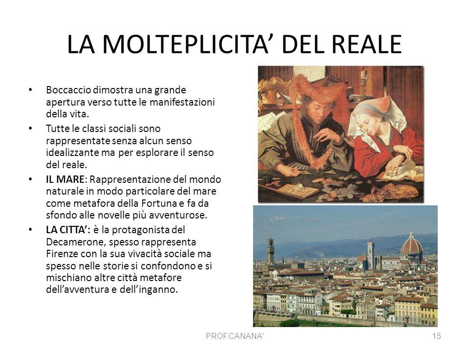 LA MOLTEPLICITA' DEL REALE Boccaccio dimostra una grande apertura verso tutte le manifestazioni della vita. Tutte le classi sociali sono rappresentate