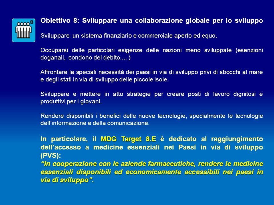 Obiettivo 8: Sviluppare una collaborazione globale per lo sviluppo Sviluppare un sistema finanziario e commerciale aperto ed equo. Occuparsi delle par
