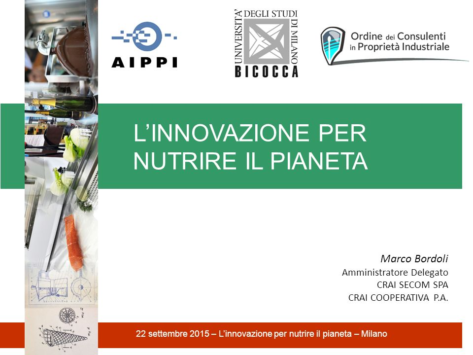 L'INNOVAZIONE PER NUTRIRE IL PIANETA 22 settembre 2015 – L'innovazione per nutrire il pianeta – Milano Marco Bordoli Amministratore Delegato CRAI SECO