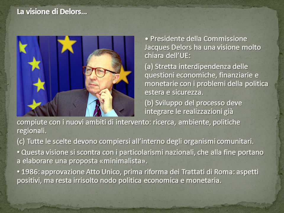 La visione di Delors… Presidente della Commissione Jacques Delors ha una visione molto chiara dell'UE: Presidente della Commissione Jacques Delors ha