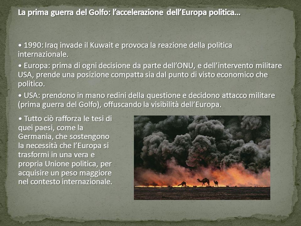 La prima guerra del Golfo: l'accelerazione dell'Europa politica… 1990: Iraq invade il Kuwait e provoca la reazione della politica internazionale. 1990