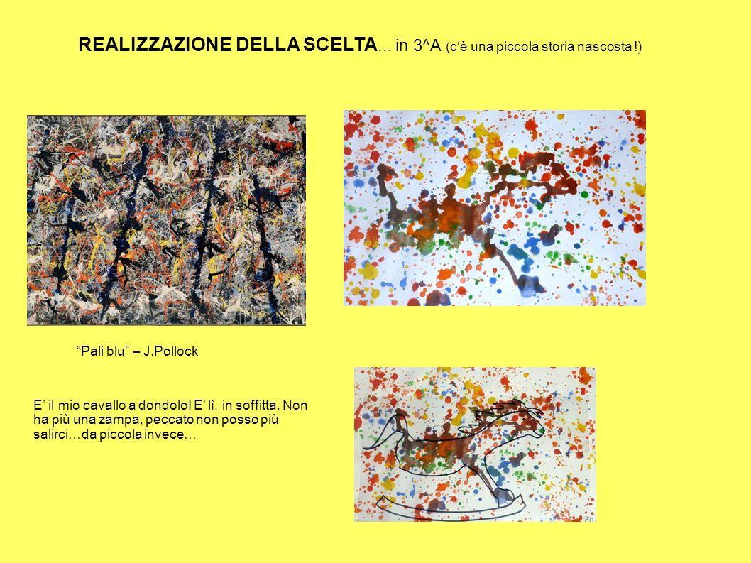 """REALIZZAZIONE DELLA SCELTA... in 3^A (c'è una piccola storia nascosta !) """"Pali blu"""" – J.Pollock E' il mio cavallo a dondolo! E' lì, in soffitta. Non h"""