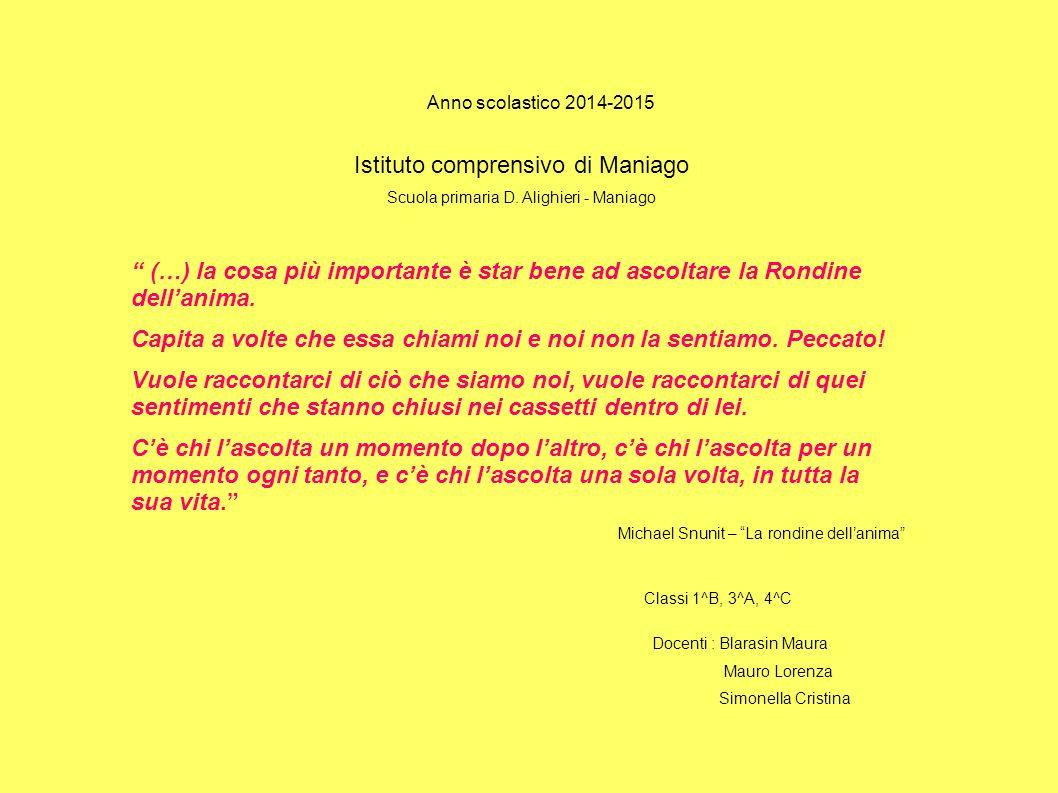 """Anno scolastico 2014-2015 Istituto comprensivo di Maniago Scuola primaria D. Alighieri - Maniago """" (…) la cosa più importante è star bene ad ascoltare"""
