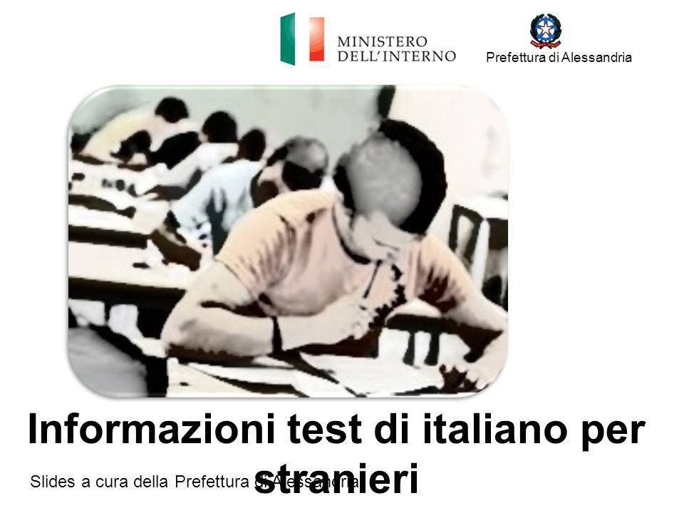 Informazioni test di italiano per stranieri Slides a cura della Prefettura di Alessandria Prefettura di Alessandria