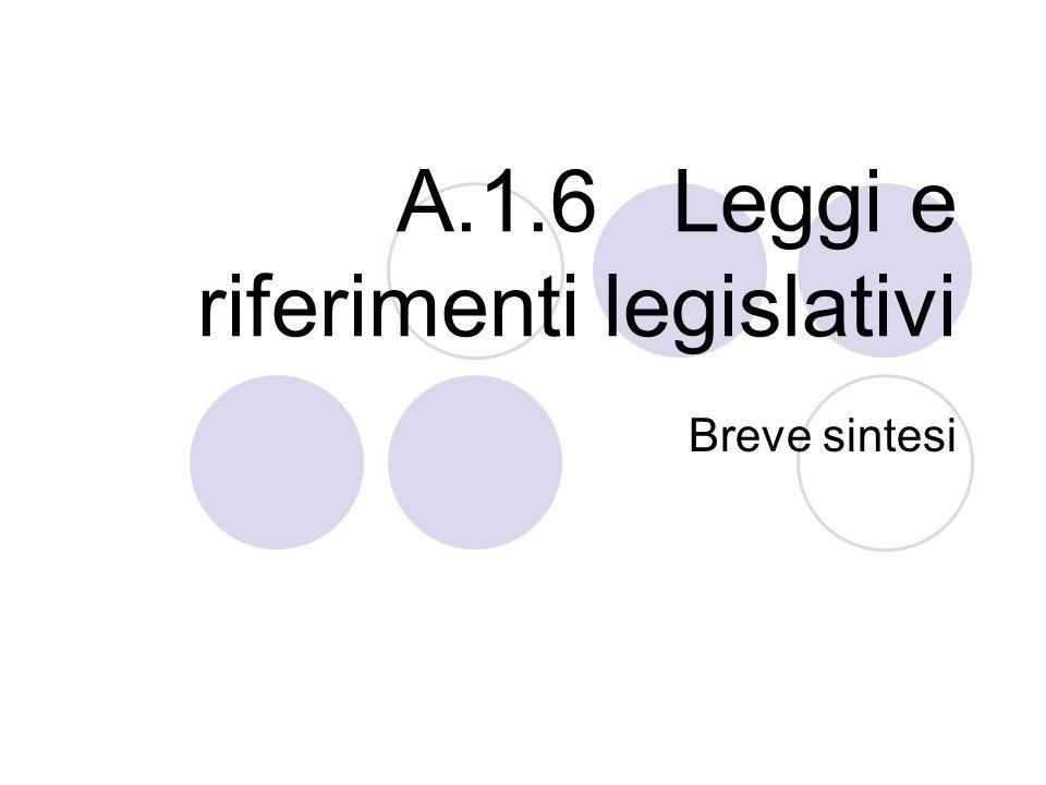 A.1.6 Leggi e riferimenti legislativi Breve sintesi