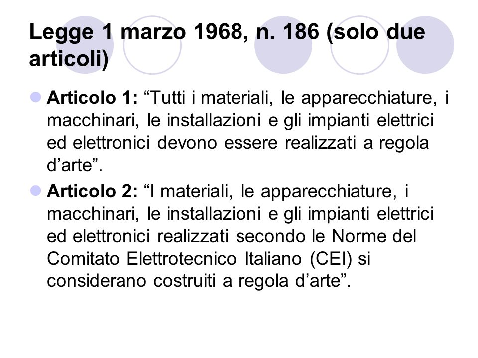 """Legge 1 marzo 1968, n. 186 (solo due articoli) Articolo 1: """"Tutti i materiali, le apparecchiature, i macchinari, le installazioni e gli impianti elett"""