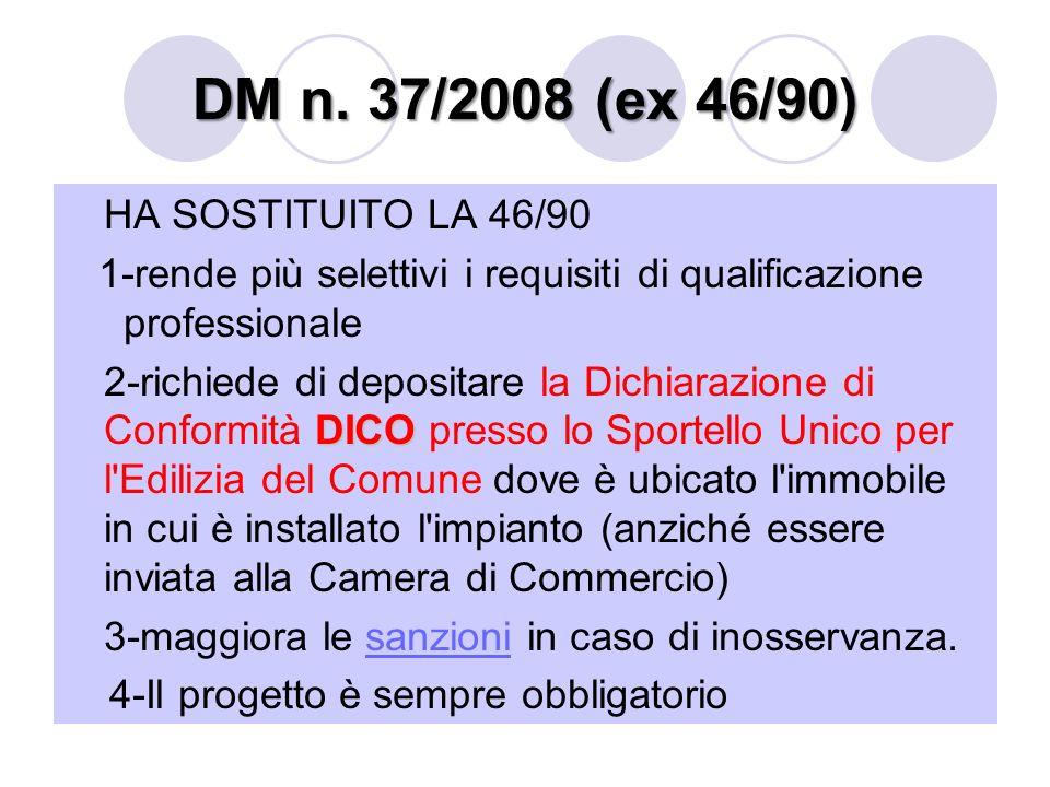 DM n. 37/2008 (ex 46/90) HA SOSTITUITO LA 46/90 1-rende più selettivi i requisiti di qualificazione professionale DICO 2-richiede di depositare la Dic