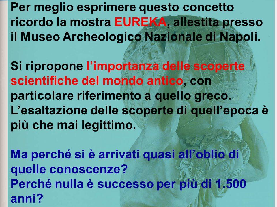 Per meglio esprimere questo concetto ricordo la mostra EUREKA, allestita presso il Museo Archeologico Nazionale di Napoli.