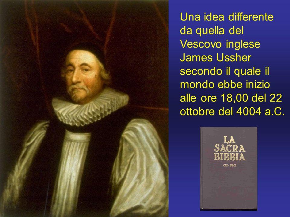 Una idea differente da quella del Vescovo inglese James Ussher secondo il quale il mondo ebbe inizio alle ore 18,00 del 22 ottobre del 4004 a.C.