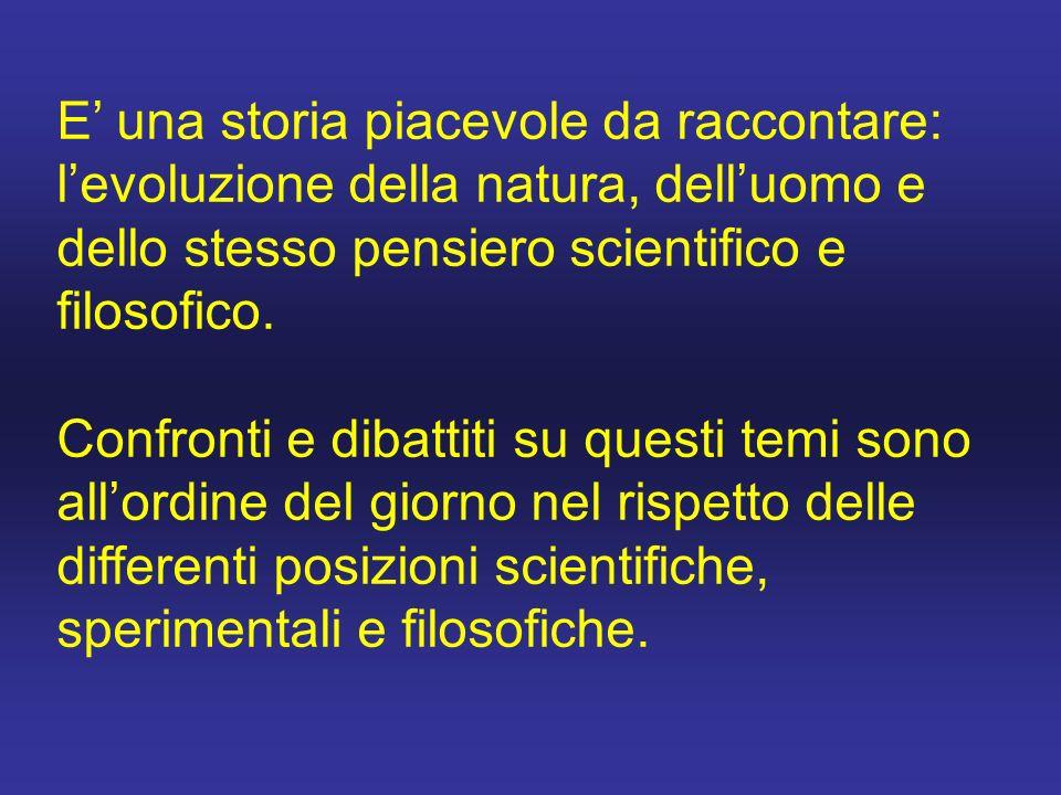 E' una storia piacevole da raccontare: l'evoluzione della natura, dell'uomo e dello stesso pensiero scientifico e filosofico.