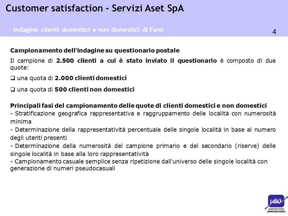 5 Customer satisfaction - Servizi Aset SpA Rientro dei questionari postali e campione effettivo Alla data dell'8 marzo 2013 sono rientrati complessivamente 485 questionari postali compilati da clienti Aset, con un incremento del 48% rispetto all'edizione precedente dell'indagine (2010), di cui: - 425 clienti domestici (incremento del 64%), - 60 clienti non domestici (diminuzione dell'11,7%) Il rientro corrisponde al 19,4% complessivo del campione, pari a un ritorno del 21,25% dei questionari inviati a clienti domestici e del 12% dei questionari rivolti a clienti non domestici.