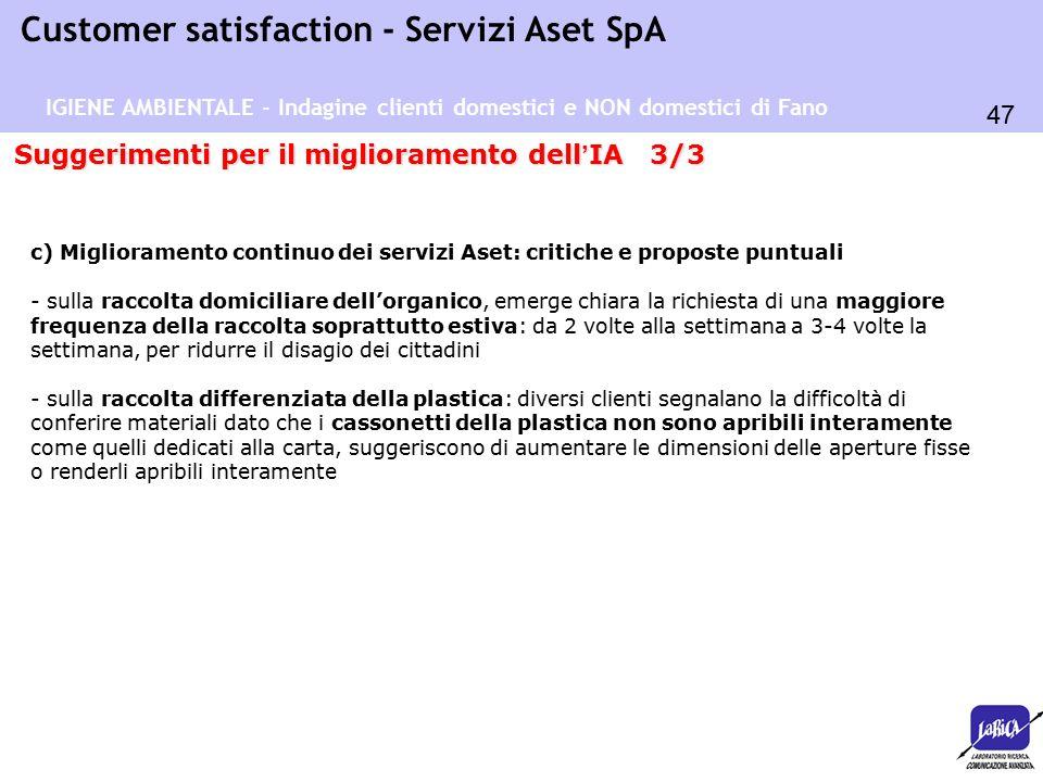 47 Customer satisfaction - Servizi Aset SpA Suggerimenti per il miglioramento dell ' IA 3/3 c) Miglioramento continuo dei servizi Aset: critiche e pro