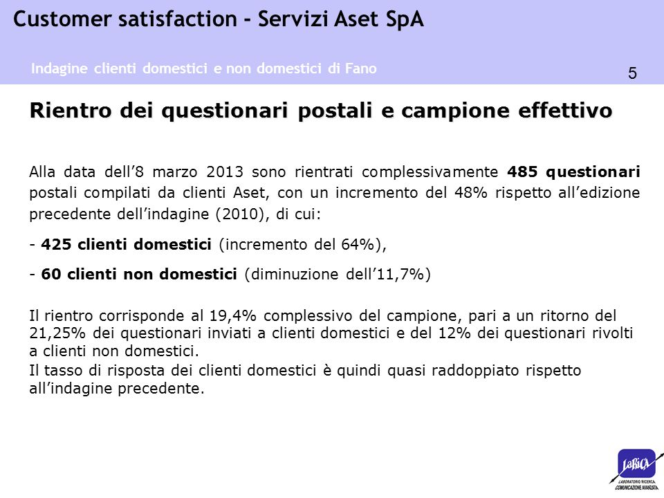 5 Customer satisfaction - Servizi Aset SpA Rientro dei questionari postali e campione effettivo Alla data dell'8 marzo 2013 sono rientrati complessiva