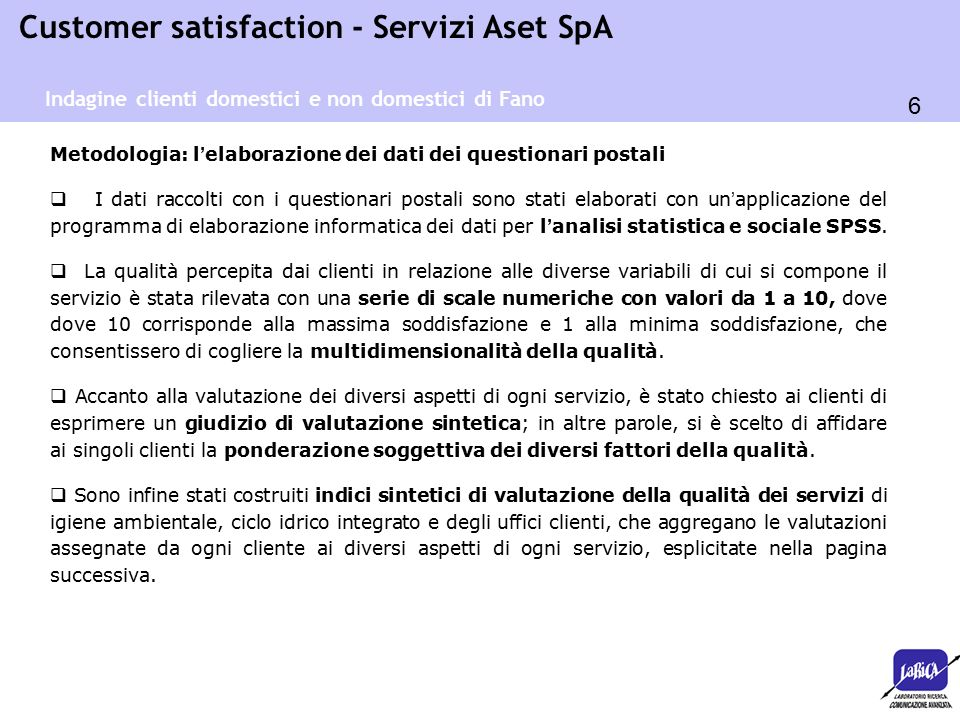 87 Customer satisfaction - Servizi Aset SpA Raccolta Solidi Urbani La valutazione del servizio di Raccolta Solidi Urbani è costante ai valori del 2010 Voto medio 7,9 (7,9 nel 2010 8,3 nel 2008 e 7,9 nel 2006) Indagine Comuni Soci - igiene ambientale Discarica: 8 Discarica: 8 (8 nel 2010 8,7 nel 2008 e 8 nel 2006) Costante anche la soddisfazione per la