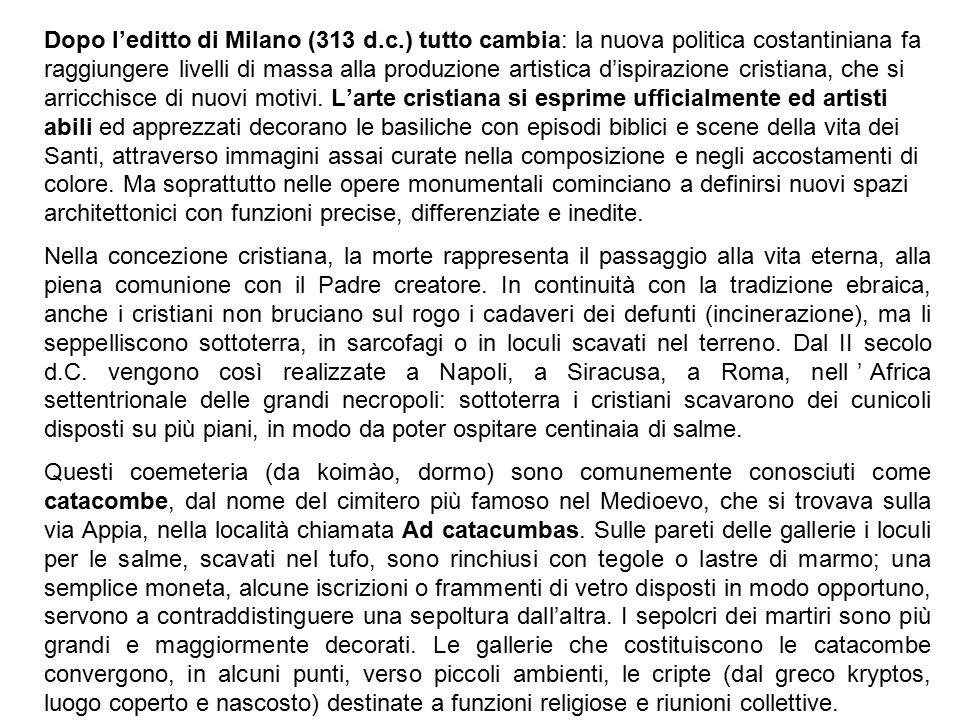 Dopo l'editto di Milano (313 d.c.) tutto cambia: la nuova politica costantiniana fa raggiungere livelli di massa alla produzione artistica d'ispirazio
