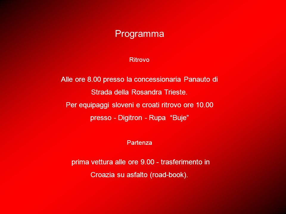 Programma Ritrovo Alle ore 8.00 presso la concessionaria Panauto di Strada della Rosandra Trieste. Per equipaggi sloveni e croati ritrovo ore 10.00 pr