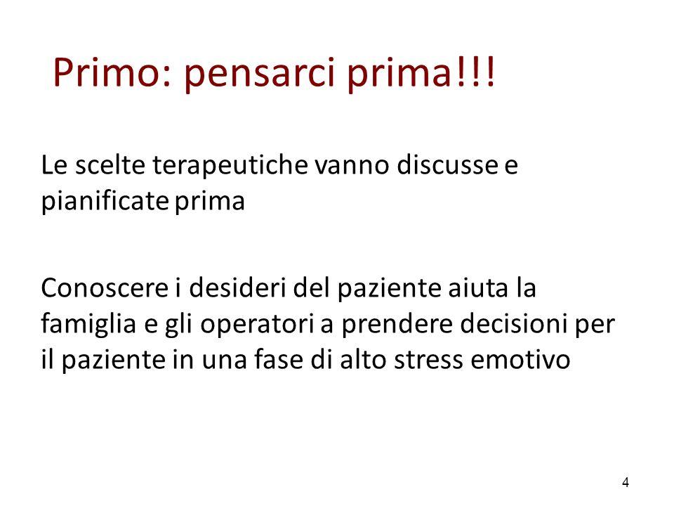 Le scelte terapeutiche vanno discusse e pianificate prima Conoscere i desideri del paziente aiuta la famiglia e gli operatori a prendere decisioni per il paziente in una fase di alto stress emotivo 4 Primo: pensarci prima!!!