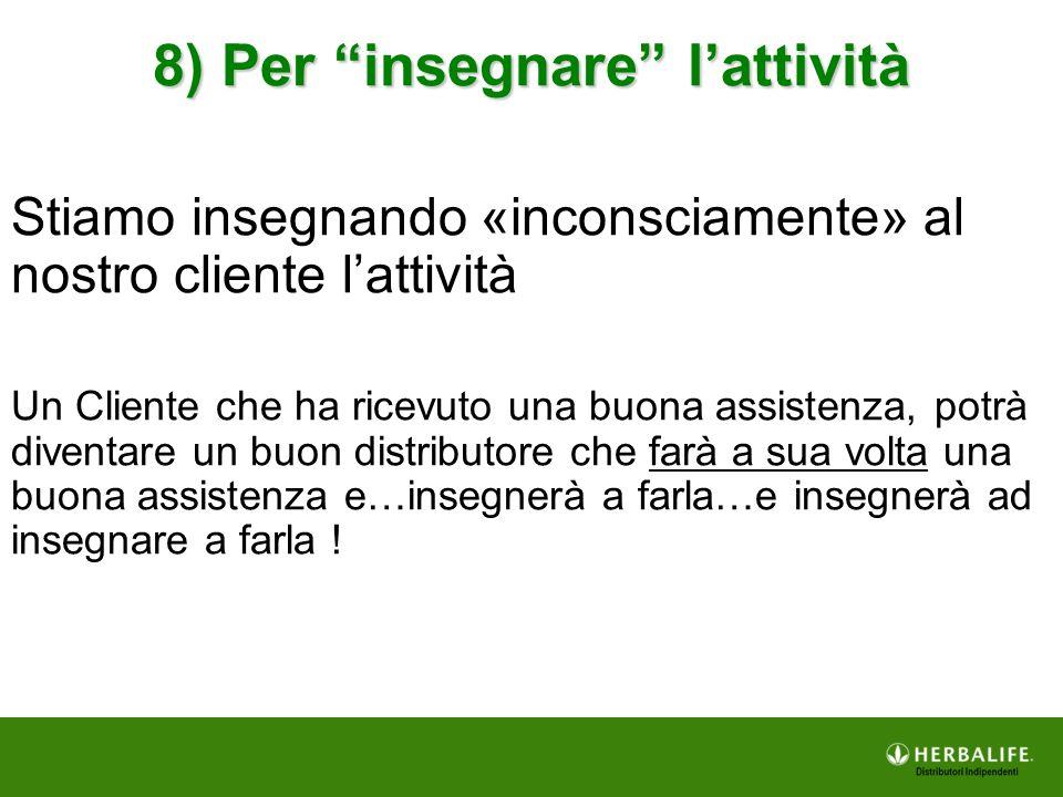 """8) Per """"insegnare"""" l'attività Stiamo insegnando «inconsciamente» al nostro cliente l'attività Un Cliente che ha ricevuto una buona assistenza, potrà d"""