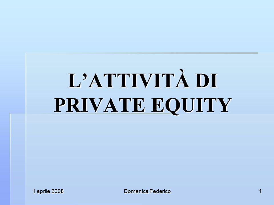 1 aprile 2008 Domenica Federico 1 L'ATTIVITÀ DI PRIVATE EQUITY
