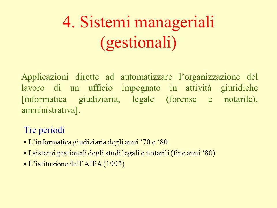 4. Sistemi manageriali (gestionali) Tre periodi L'informatica giudiziaria degli anni '70 e '80 I sistemi gestionali degli studi legali e notarili (fin