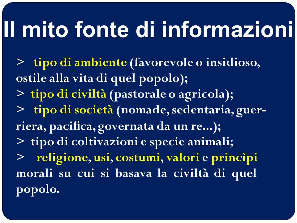 Il mito fonte di informazioni > tipo di ambiente (favorevole o insidioso, ostile alla vita di quel popolo); > tipo di civiltà (pastorale o agricola);