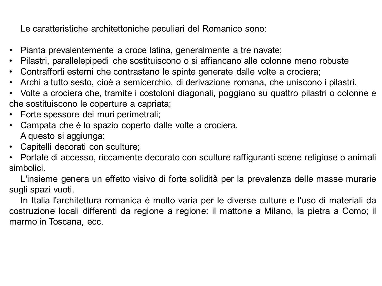 Le caratteristiche architettoniche peculiari del Romanico sono: Pianta prevalentemente a croce latina, generalmente a tre navate; Pilastri, parallelep