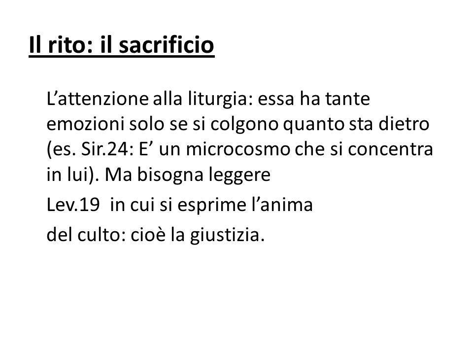 Il rito: il sacrificio L'attenzione alla liturgia: essa ha tante emozioni solo se si colgono quanto sta dietro (es.