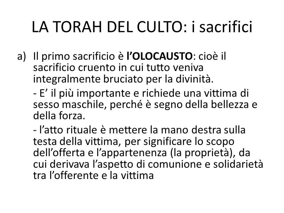 LA TORAH DEL CULTO: i sacrifici a)Il primo sacrificio è l'OLOCAUSTO: cioè il sacrificio cruento in cui tutto veniva integralmente bruciato per la divinità.