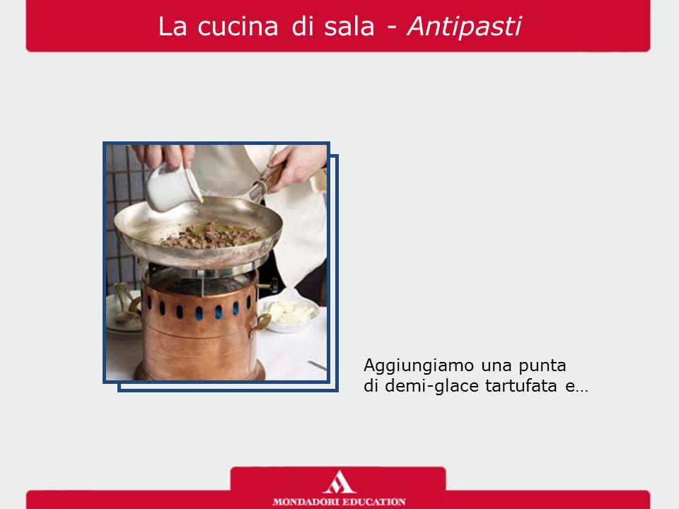 Aggiungiamo una punta di demi-glace tartufata e… La cucina di sala - Antipasti