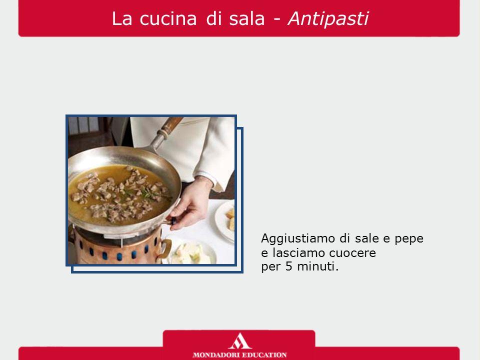 Aggiustiamo di sale e pepe e lasciamo cuocere per 5 minuti. La cucina di sala - Antipasti