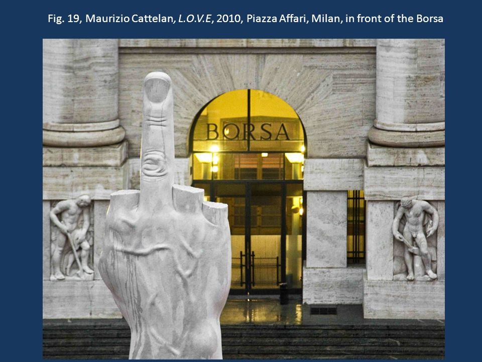 Fig. 19, Maurizio Cattelan, L.O.V.E, 2010, Piazza Affari, Milan, in front of the Borsa