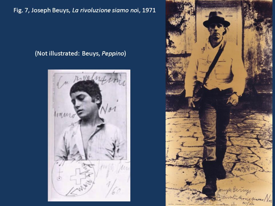 Fig. 7, Joseph Beuys, La rivoluzione siamo noi, 1971 (Not illustrated: Beuys, Peppino)