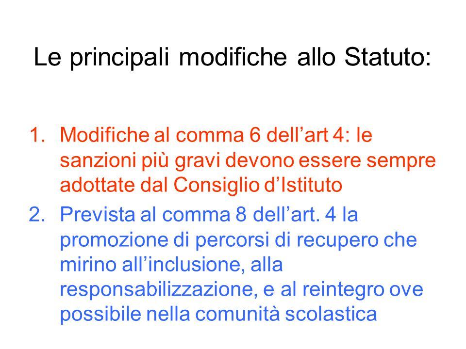 Le principali modifiche allo Statuto: 1.Modifiche al comma 6 dell'art 4: le sanzioni più gravi devono essere sempre adottate dal Consiglio d'Istituto 2.Prevista al comma 8 dell'art.
