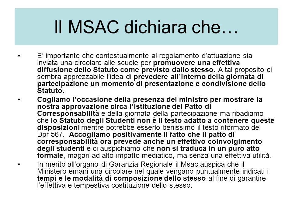 Nel merito del provvedimento le osservazioni del MSAC sono le seguenti: E' importante che contestualmente al regolamento d'attuazione sia inviata una circolare alle scuole per promuovere una effettiva diffusione dello Statuto come previsto dallo stesso.