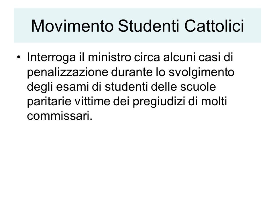 Movimento Studenti Cattolici Interroga il ministro circa alcuni casi di penalizzazione durante lo svolgimento degli esami di studenti delle scuole paritarie vittime dei pregiudizi di molti commissari.