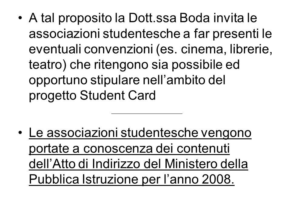 A tal proposito la Dott.ssa Boda invita le associazioni studentesche a far presenti le eventuali convenzioni (es. cinema, librerie, teatro) che riteng