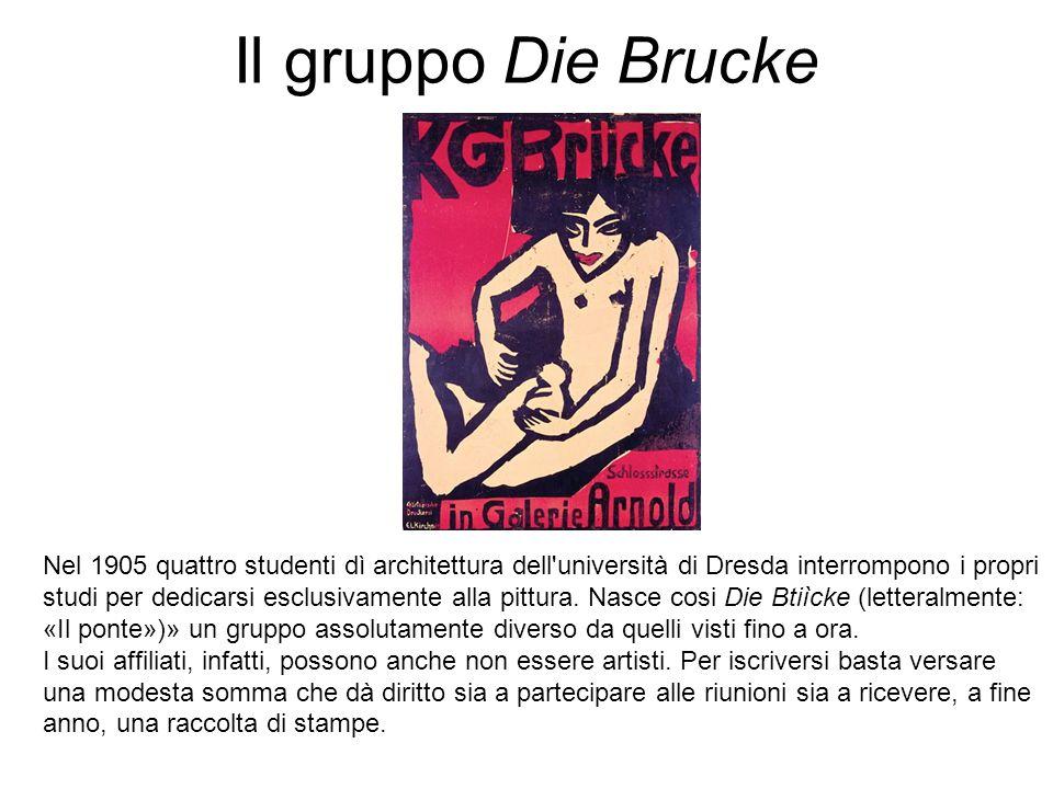 Il gruppo Die Brucke Nel 1905 quattro studenti dì architettura dell'università di Dresda interrompono i propri studi per dedicarsi esclusivamente alla