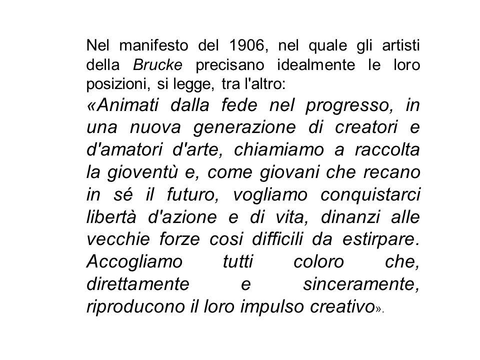 Nel manifesto del 1906, nel quale gli artisti della Brucke precisano idealmente le loro posizioni, si legge, tra l'altro: «Animati dalla fede nel prog