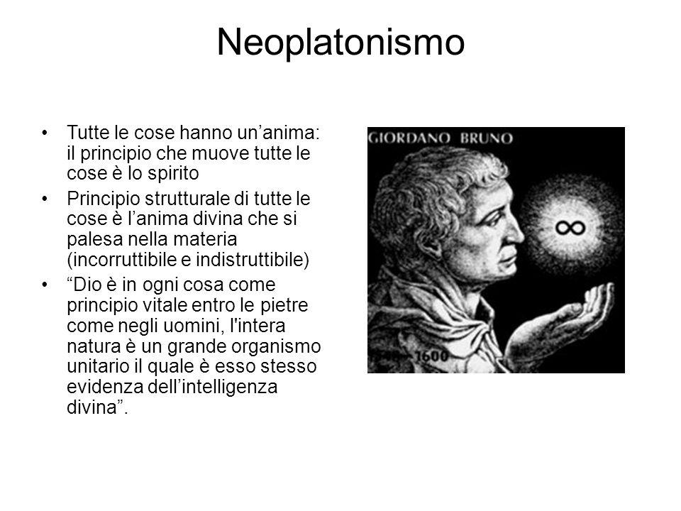Neoplatonismo Tutte le cose hanno un'anima: il principio che muove tutte le cose è lo spirito Principio strutturale di tutte le cose è l'anima divina