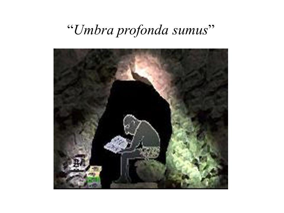 """""""Umbra profonda sumus"""""""