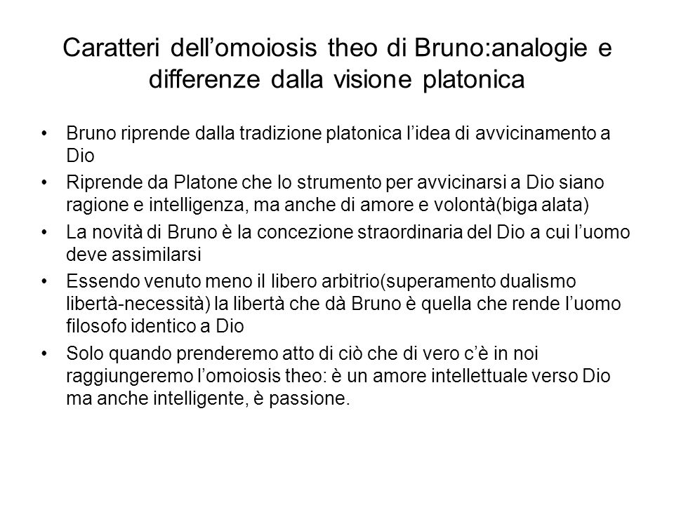Caratteri dell'omoiosis theo di Bruno:analogie e differenze dalla visione platonica Bruno riprende dalla tradizione platonica l'idea di avvicinamento