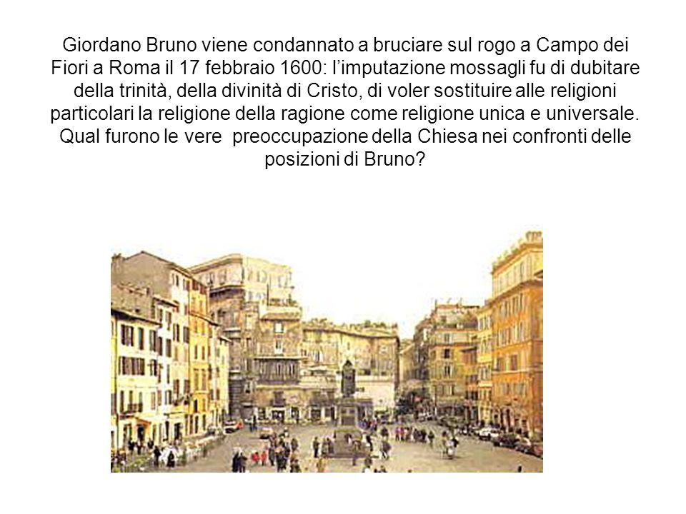 Giordano Bruno viene condannato a bruciare sul rogo a Campo dei Fiori a Roma il 17 febbraio 1600: l'imputazione mossagli fu di dubitare della trinità,