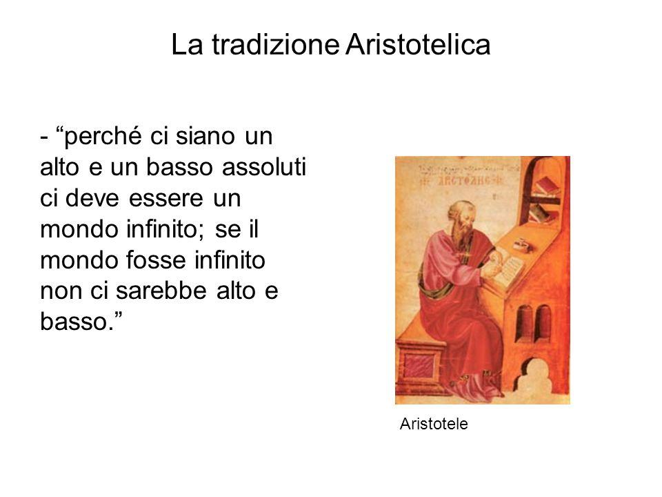 """La tradizione Aristotelica - """"perché ci siano un alto e un basso assoluti ci deve essere un mondo infinito; se il mondo fosse infinito non ci sarebbe"""