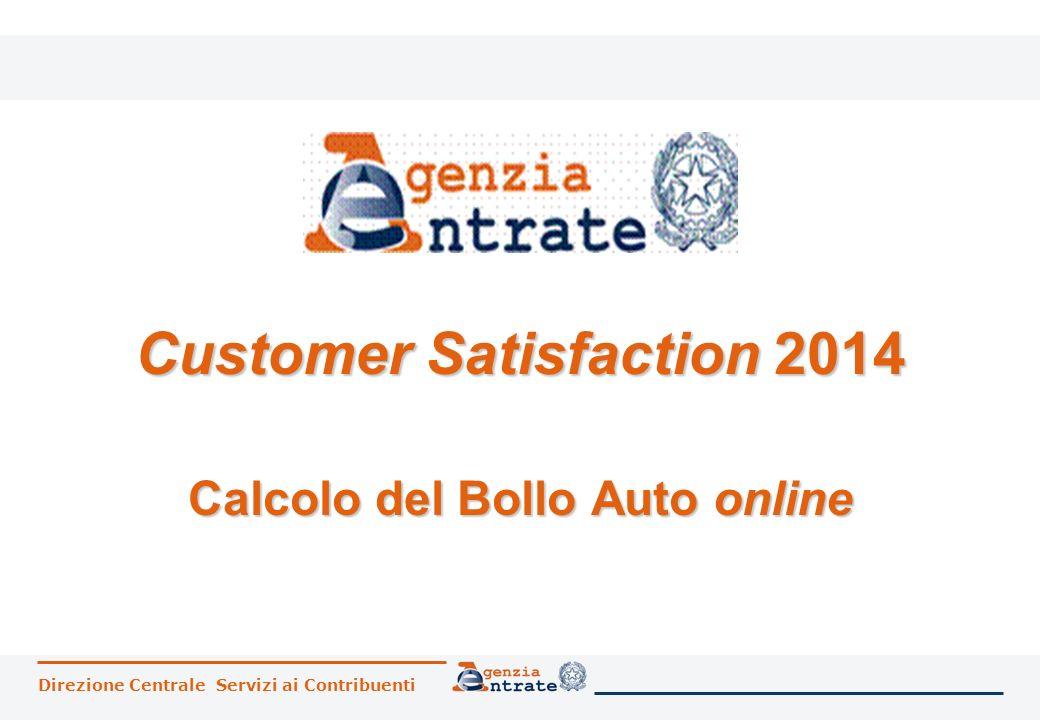 Direzione Centrale Servizi ai Contribuenti Customer Satisfaction 2014 Calcolo del Bollo Auto online