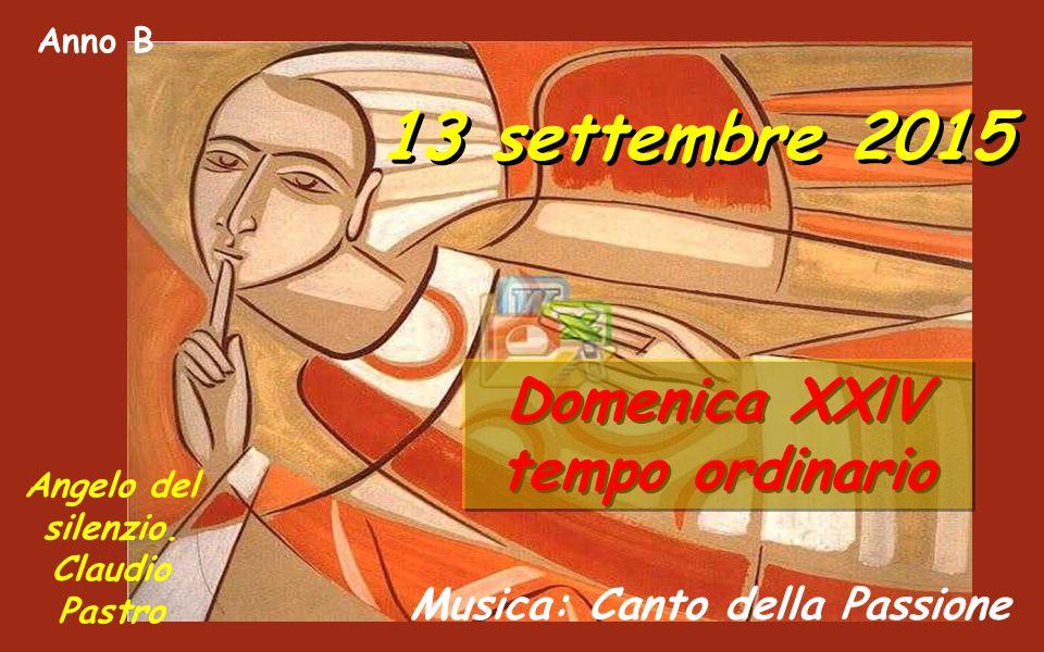 Musica: Canto della Passione Anno B 13 settembre 2015 Domenica XXlV tempo ordinario Angelo del silenzio.