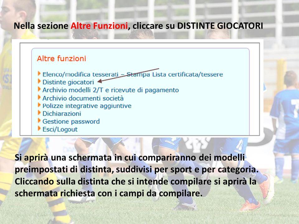 Nella sezione Altre Funzioni, cliccare su DISTINTE GIOCATORI Si aprirà una schermata in cui compariranno dei modelli preimpostati di distinta, suddivisi per sport e per categoria.